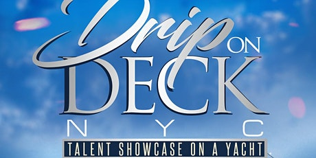 DRIP ON DECK NYC - TALENT SHOWCASE ON A YACHT tickets