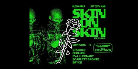 Bloom Presents Skin On Skin — Geelong tickets
