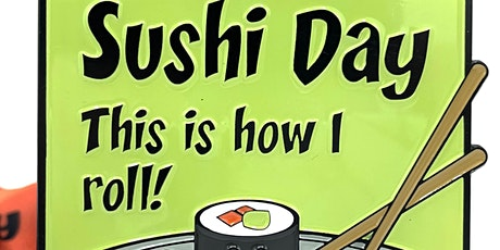 2021 Sushi Day 1M 5K 10K 13.1 26.2-Participate from Home. Save $5! tickets
