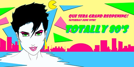 Totally 80's - Que Sera Re-Opening Night tickets