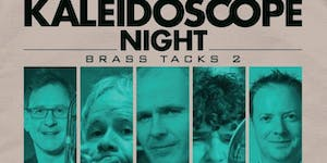 "Kaleidoscope Night presents ""Brass Tacks Two"""