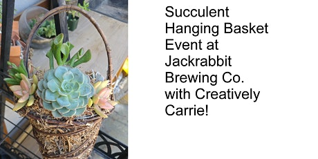 Make A Succulent Basket at Jackrabbit Brewing Company with Carrie! tickets
