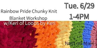 Rainbow Pride Chunky Knit Blanket Workshop w/ Keri from Loops by Keri.
