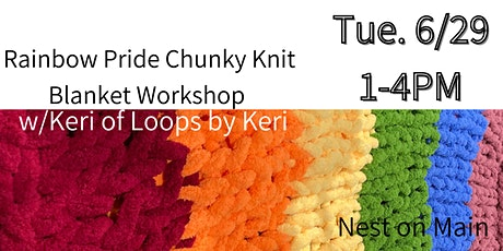 Rainbow Pride Chunky Knit Blanket Workshop w/ Keri from Loops by Keri. tickets