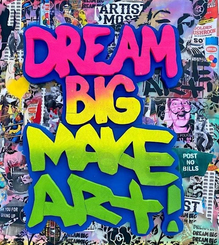 DREAM BIG MAKE ART  -  2Man Show image