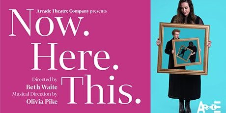 Arcade Theatre Co presents Now. Here. This. tickets