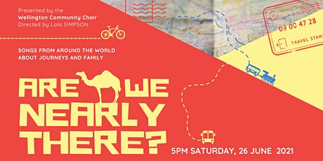 Are we nearly there? Wellington Community Choir tickets