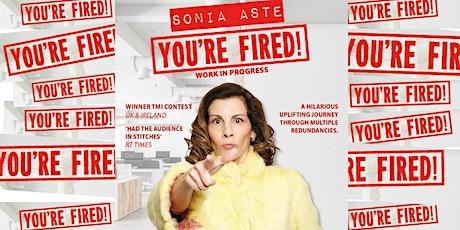 "Sonia Aste ""You're Fired!"" (work in progress) tickets"