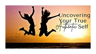 Uncovering Your True Authentic Self tickets
