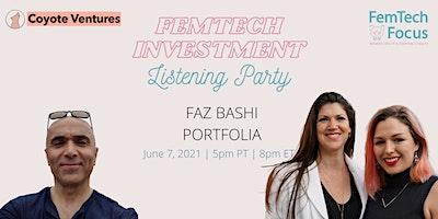 June 7th  -FemTech Listening Party  (Dr. Faz Bashi, Portfolia)