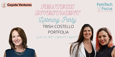 June14th  -FemTech Listening Party  (Trish Costello, Portfolia)