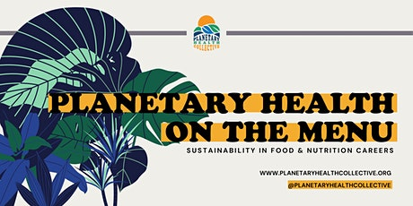 Planetary Health on the Menu: Sustainability in Food & Nutrition Careers tickets