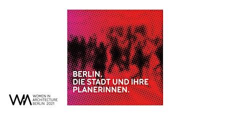 Ausstellung Berlin.Die Stadt und Ihre Planerinnen Tickets
