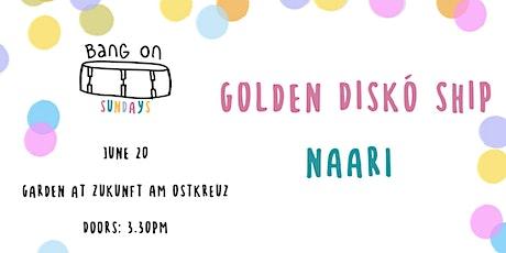 Bang On Sundays with Golden Diskó Ship / Naari Tickets
