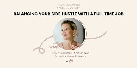 Balancing Your Side Hustle With a Full Time Job With Kirsten Schmidtke tickets