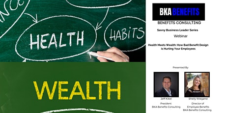 Health Meets Wealth : How Bad Benefit Design May Hurt Your Employees tickets