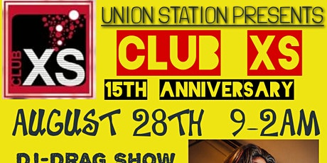UNION STATION PRESENT CLUB XS 15TH ANNIVERSARY tickets