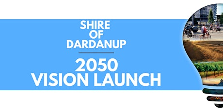 Shire Of Dardanup 2050 Vision Launch tickets