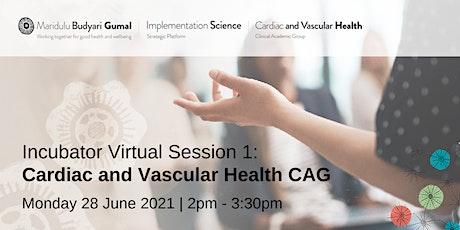 Incubator Virtual Session 1:  Cardiac and Vascular Health CAG tickets