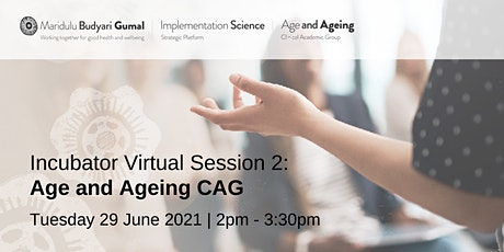 Incubator Virtual Session 2:  Age and Ageing CAG tickets