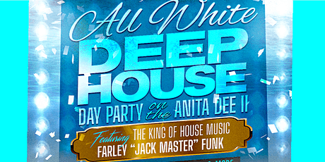 All White Deep House Yacht Party FT: Farley JackMaster Funk tickets