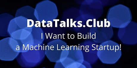 I Want to Build a Machine Learning Startup! tickets