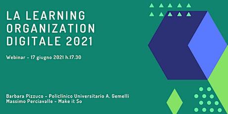 """Webinar """"La learning organization digitale 2021"""" biglietti"""