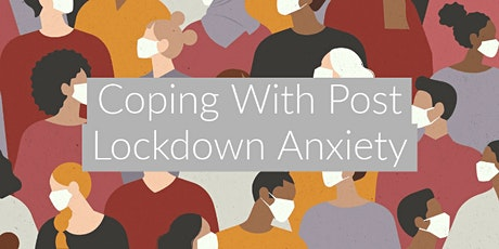 Coping with Post Lockdown Anxiety Workshop tickets