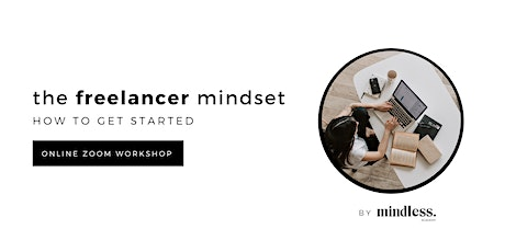 The Freelancer Mindset - How To Get Started As A Freelancer tickets