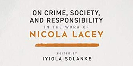 On Crime, Society, and Responsibility in the work of Nicola Lacey tickets