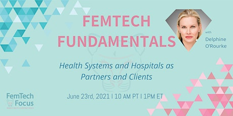6/23 FemTech Fundamentals: Health Systems & Hospitals as Partners & Clients tickets
