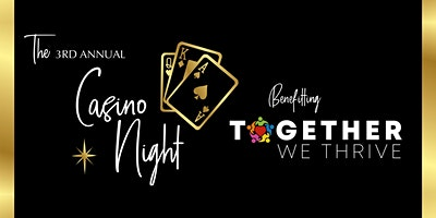 Together We Thrive presents 3rd Annual Casino Night, Live Auction & Dance!