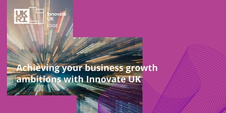 Achieving your business growth ambitions with Innovate UK EDGE support tickets