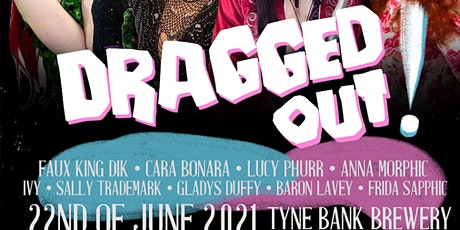 DRAGGED OUT Drag event @ Tyne Bank Brewery tickets