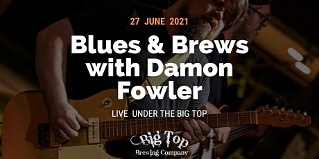 Blues & Brews With Damon Fowler at Big Top! tickets