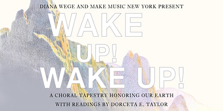 Wake Up! Wake Up! A Choral Tapestry Honoring Our Earth tickets
