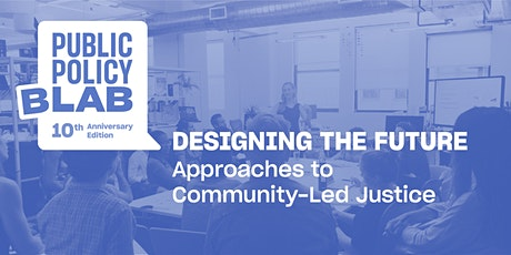 Designing the Future: Approaches to Community-Led Justice tickets