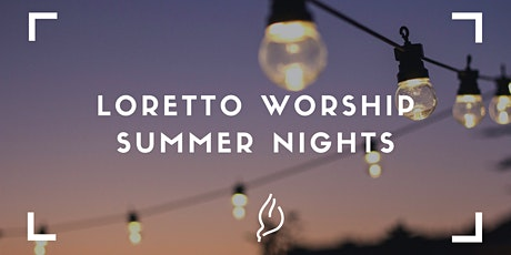 Loretto Worship Summer Night 04.07. tickets