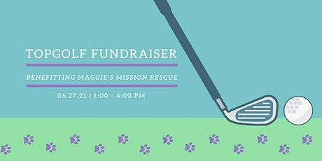 Maggie's Mission Rescue TopGolf Fundraiser 2021 tickets