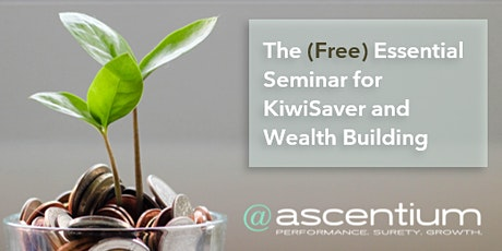 The Essential (Free) Seminar to KiwiSaver and Wealth Building tickets
