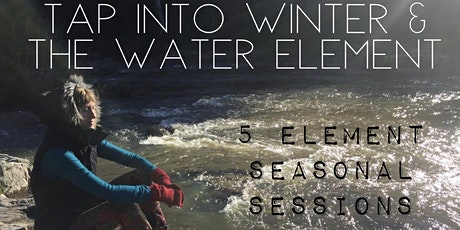 Tap into Winter & the Water Element - 5 Element Seasonal Sessions tickets