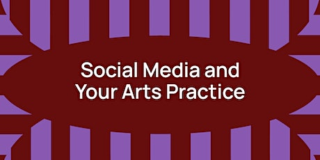 DIGITAL WORKSHOP | Social Media and Your Arts Practice tickets