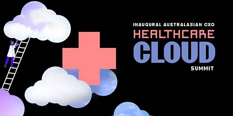 Inaugural Australasian CXO Healthcare Cloud Summit tickets