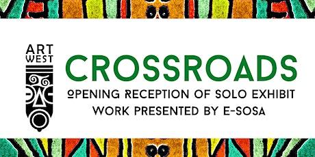 Juneteenth: Opening Reception of Crossroads- Solo Exhibit ft. E-SOSA tickets