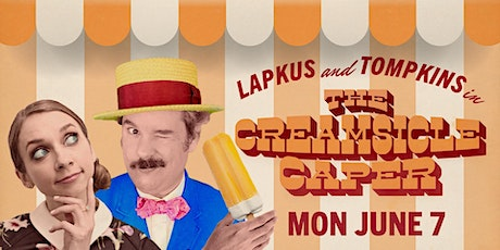 Lapkus and Tompkins in The Creamsicle Caper Tickets