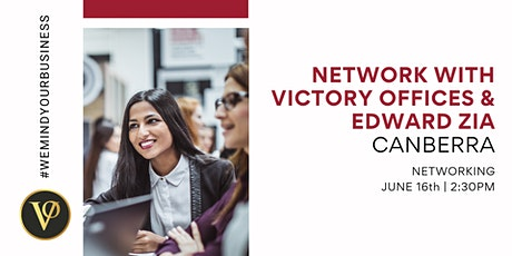 Network with Victory Offices & Edward Zia | Canberra tickets