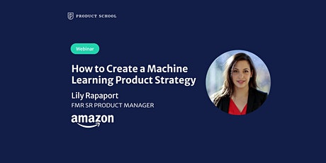 Webinar: How to Create a Machine Learning Product Strategy by fmr AWS Sr PM tickets