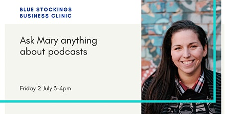 Ask Mary Anything About Podcasts: Blue Stockings Business Clinic tickets