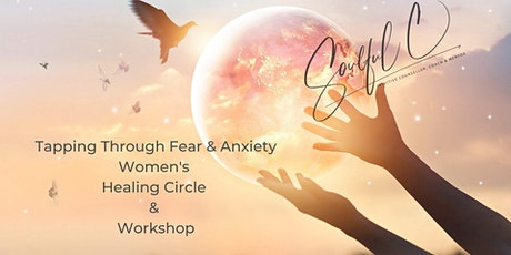 Tapping Through Fear & Anxiety - Women's Workshop & Healing Circle tickets