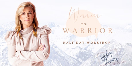 How to go from Worrier to WARRIOR & take charge in your life. tickets